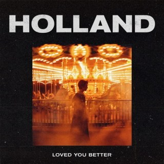 Holland - LOVED YOU BETTER
