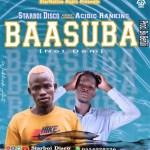 Baasuba by Starboi Disco featuring Acidic Ranking