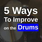 How to Improve on drums