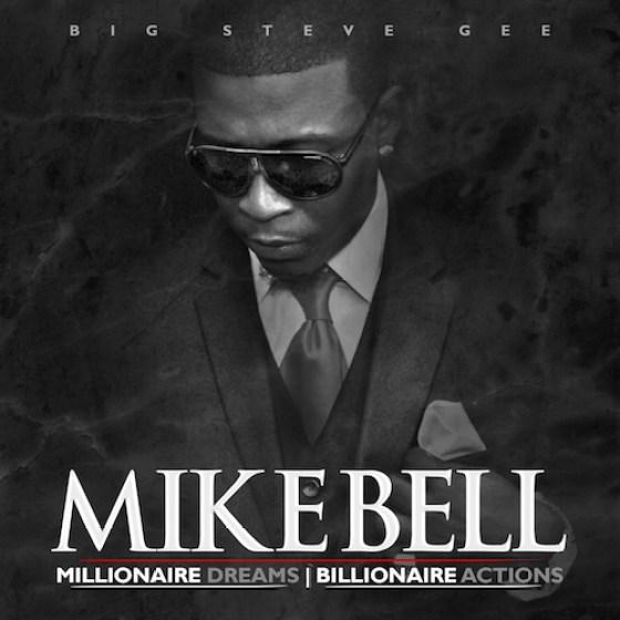 BIGSTEVEGEE PRESENTS MIAMI's MIKE BELL MILLIONAIRE DREAMS BILLIONAIRE ACTIONS
