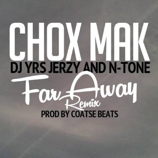 Chox-Mak Ft. DJ YRS Jerzy And N-Tone - Far Away