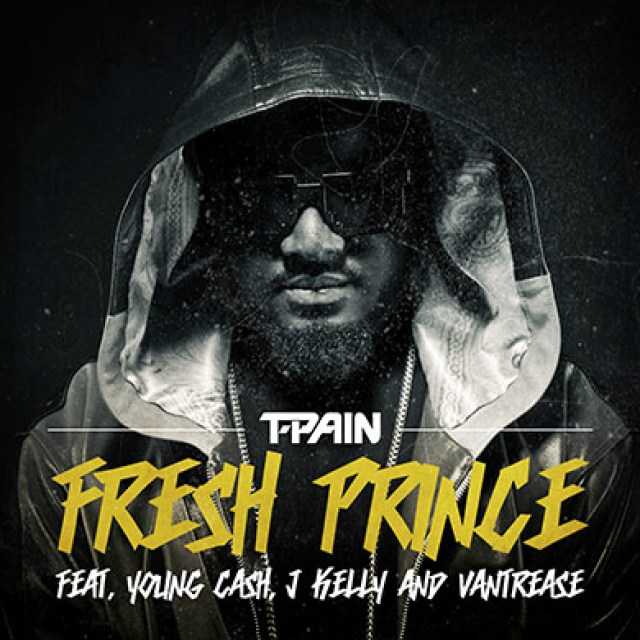 T-Pain Fresh Prince (feat. Young Cash, J Kelly & Vantrease)