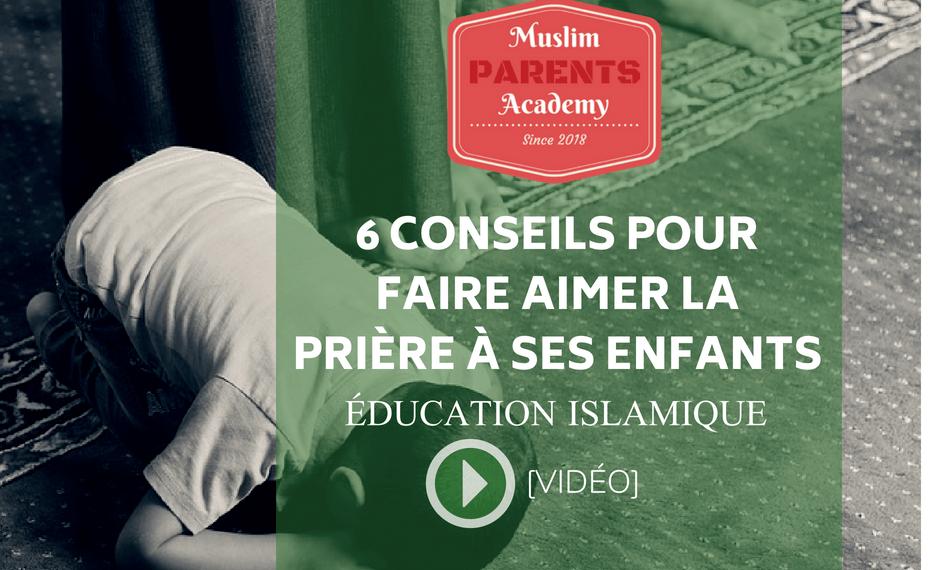 6 Conseils pour faire aimer la prière à ses enfants | Education islamique