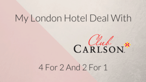My London Hotel Deal with Club Carlson 4 for 2 and 2 for 1