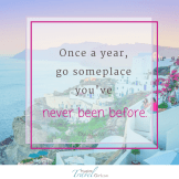 Once a year, go someplace you've never been before.