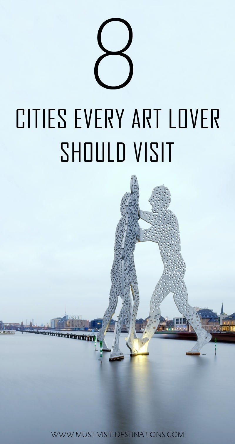 Check out these 8 Cities Every Art Lover Should Visit
