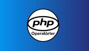 Php Operatörler ve Kullanım Şekilleri