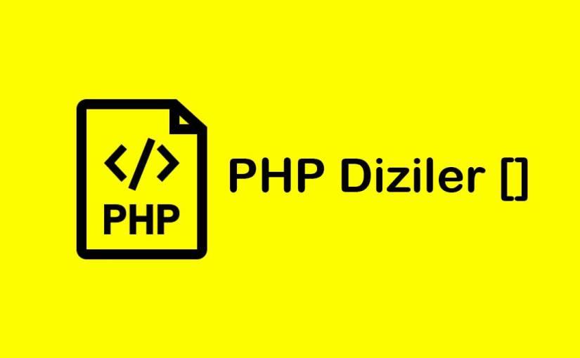 Php Dizi (Array) Nedir? Php Dizi Nasıl Kullanılır?