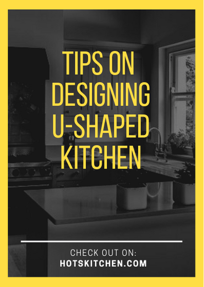 Tips on Designing U Shaped Kitchen