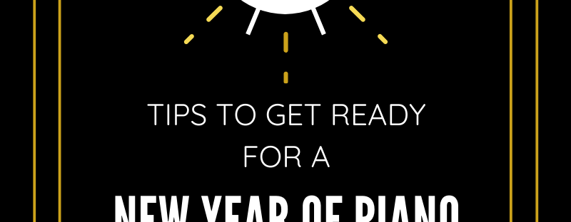 5 Tips to Get Ready for Piano Lessons in the New Year!