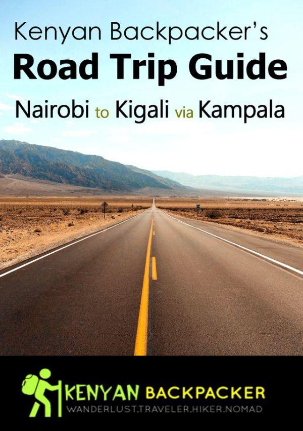 Road trip guide, travelling from Nairobi Kenya to Kigali Rwanda via Uganda through road