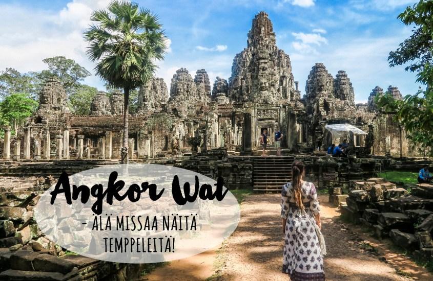 Angkor Wat – Älä missaa näitä temppeleitä!