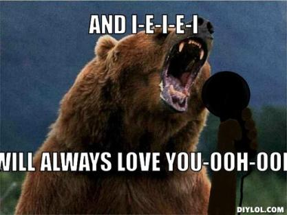 singing-bear-meme-generator-and-i-e-i-e-i-will-always-love-you-ooh-ooh-5fe06a