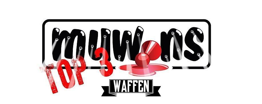 Muwins Top 3: Waffen