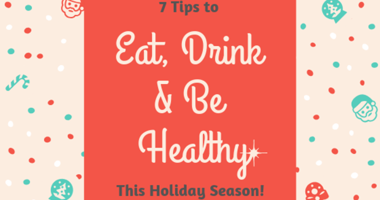 7 Tips to Eat, Drink & Be Healthy this Holiday Season!