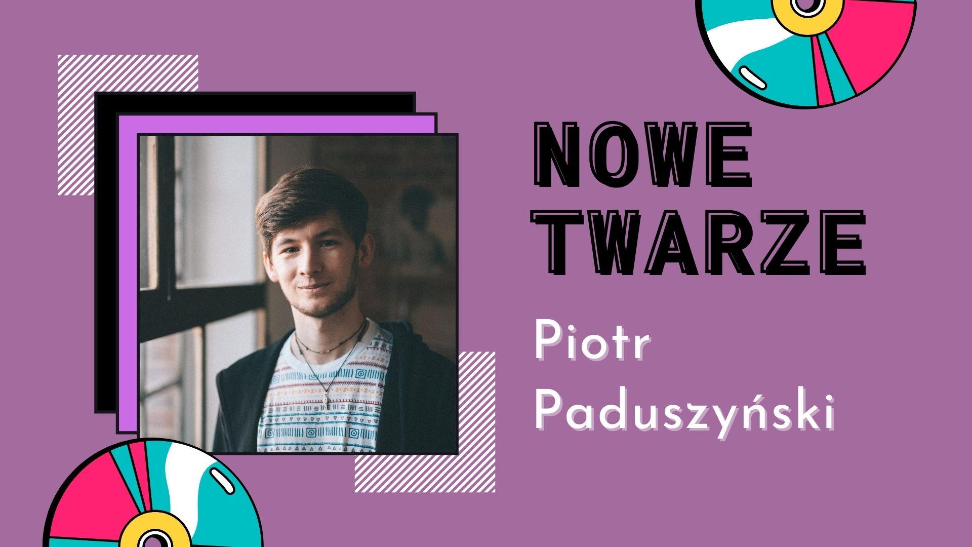 NOWE TWARZE    Piotr Paduszyński