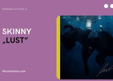 """SKINNY prezentuje nowy album solowy – """"LUST"""""""
