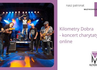 Kilometry Dobra – koncert charytatywny online