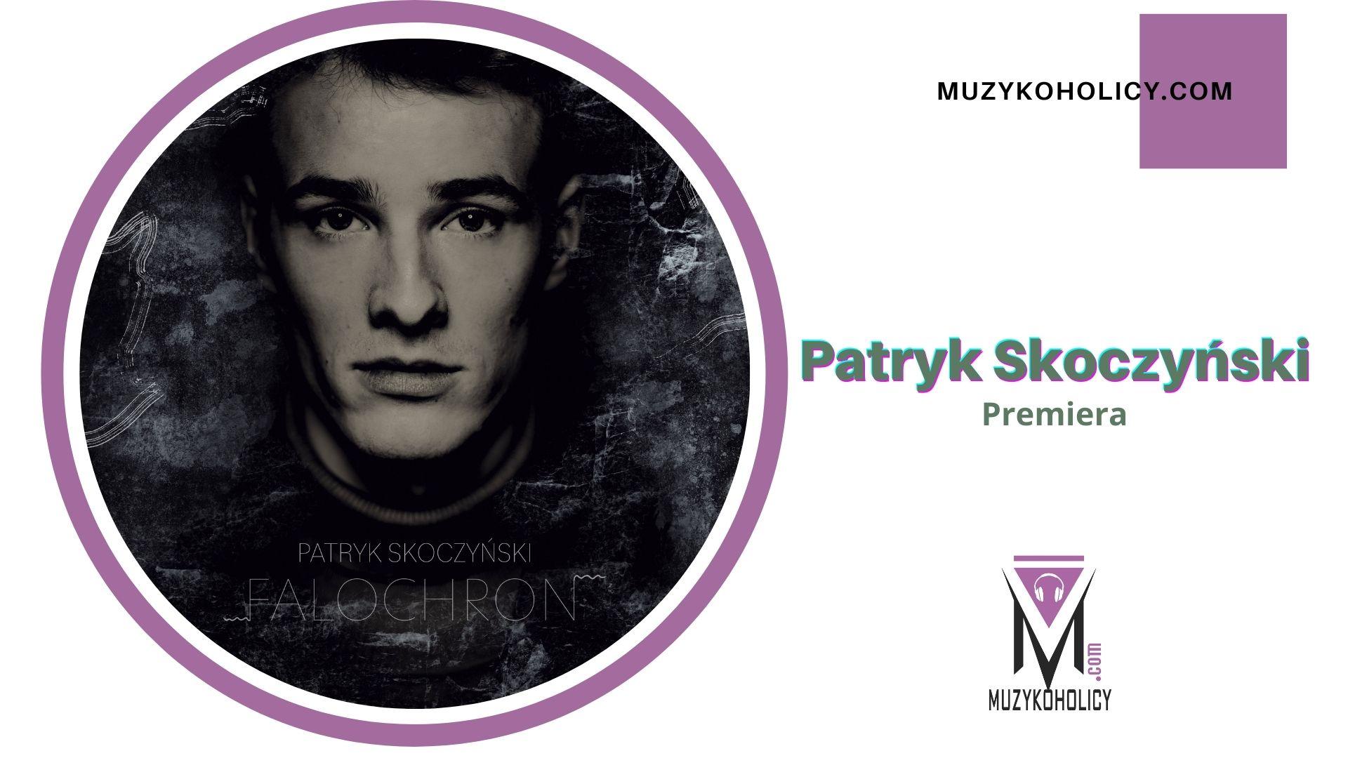 """""""FALOCHRON"""" – nowy singiel Patryka Skoczyńskiego"""