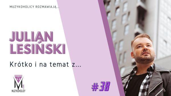 Krótko i na temat z… #38 | Julian Lesiński