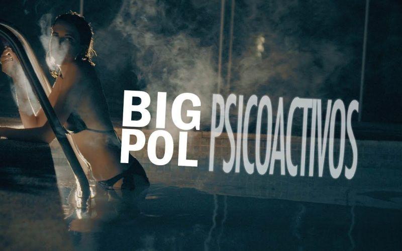 Psicoactivos | BIG POL | Videoclip