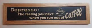 Depresso the Feeling you have when you Run Out of Coffee Framed House Sign