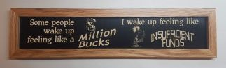 Some people wake up feeling like a Million Bucks Framed House Sign