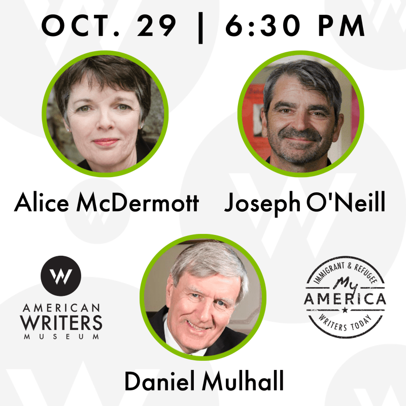 American Writers Museum presents a conversation with writers Alice McDermott, Joseph O'Neill and Irish Ambassador to the US Daniel Mulhall on October 29 at 6:30 pm central