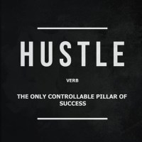 The hustle is the only controllable pillar of your success