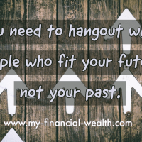 You need to hangout with people who fit your future, not your past