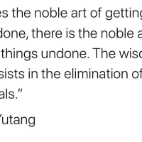 The wisdom of life consists in elimination of non-essentials