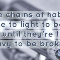 The chains of habit are to light to be felt