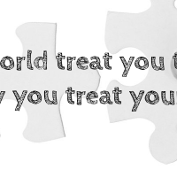 World treat you the way you treat yourself
