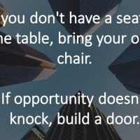 If you don't have a seat at the table than bring your own chair