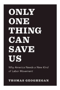 only one thing can save us now a new kind of labor movement book jacket