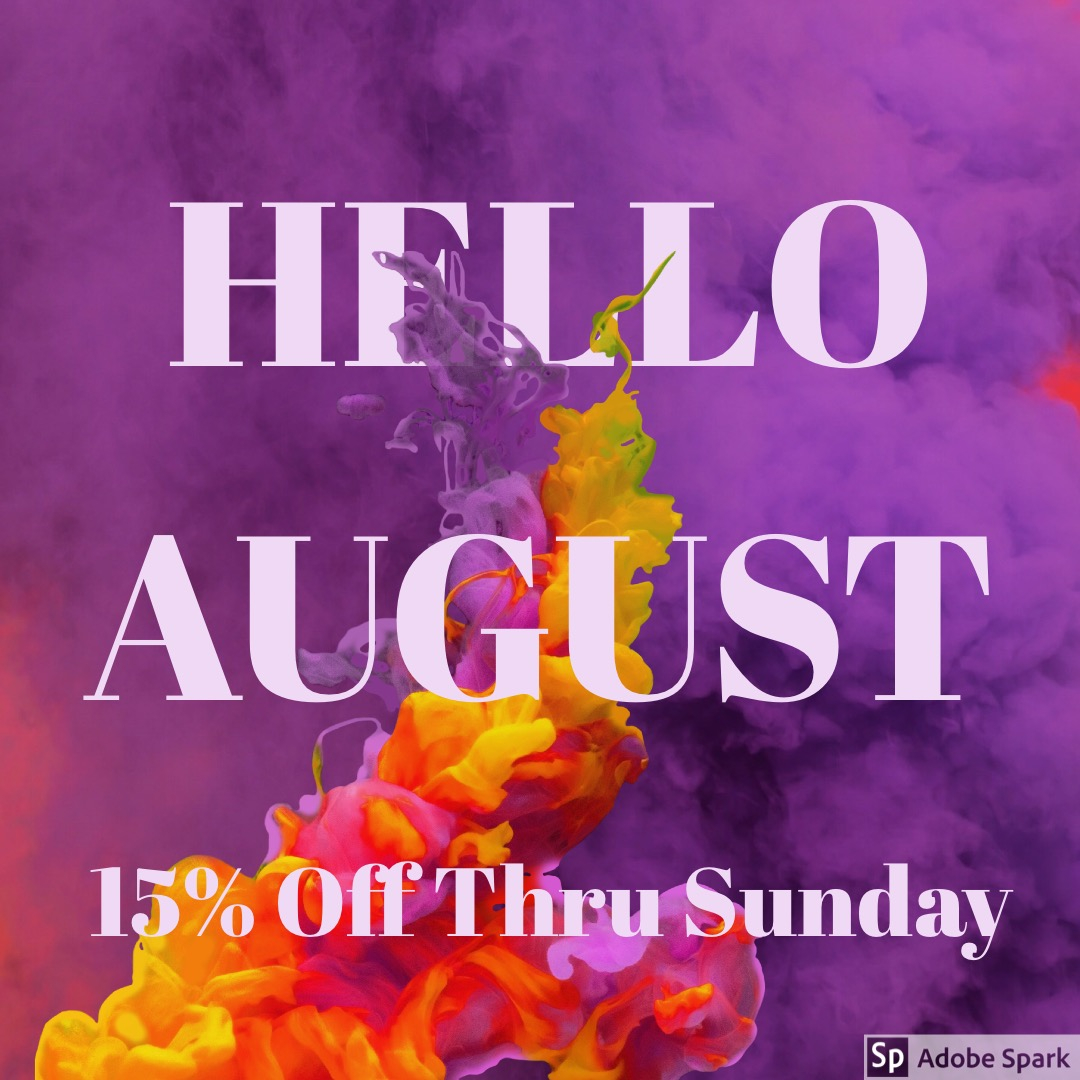 HELLO AUGUST 15% OFF THROUGH SUNDAY (2)