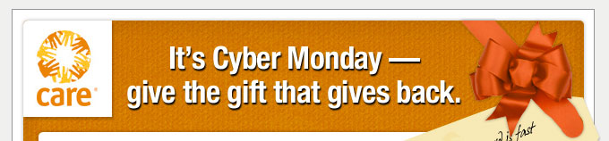 CARE -- It's Cyber Monday -- give the gift that gives back.
