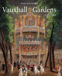 Vauxhall Gardens A History by David Coke and Alan Borg