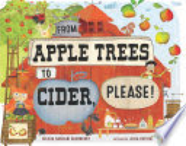 Book: From Apple Trees to Cider, Please! by Felicia Sanzari Chernesky and Julia Patton.