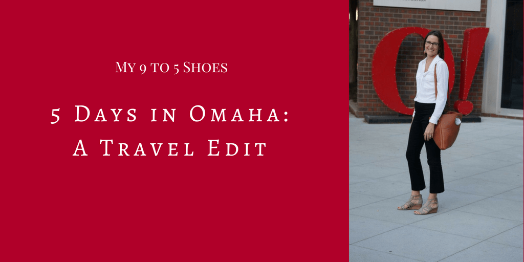 My 9 to 5 Shoes my9to5shoes.com 5 Days in Omaha Travel Edit