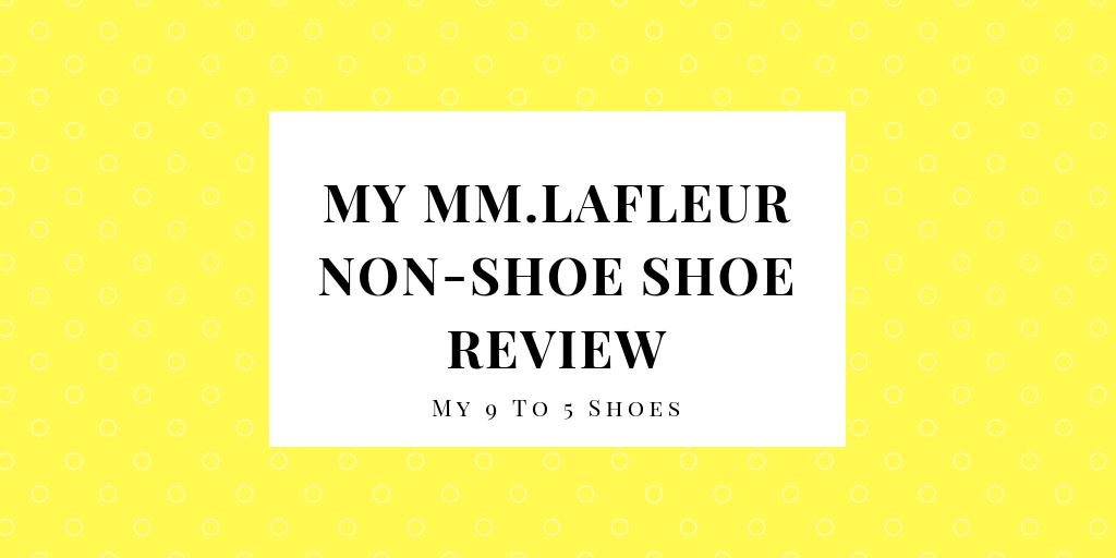My 9 to 5 Shoes MM.LaFleur Shoe Review