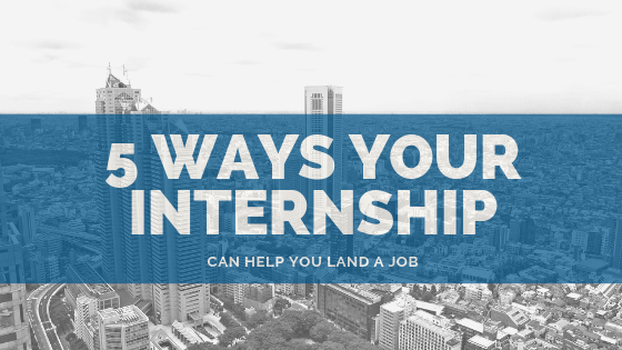 5 Ways An Internship Can Help You Get a Job