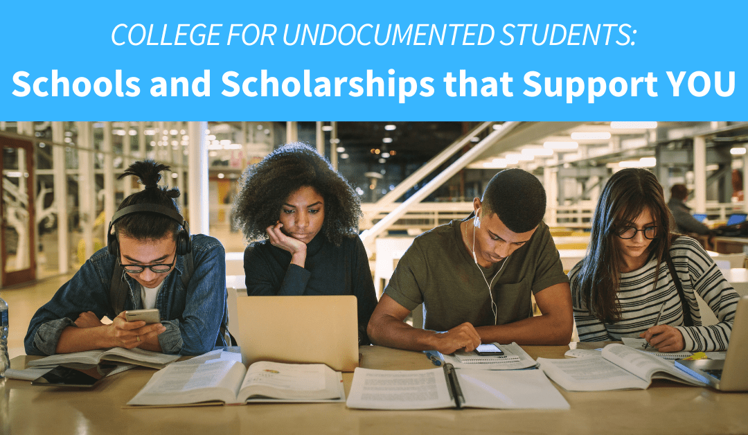 College for Undocumented Students: Schools and Scholarships that Support YOU