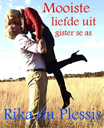 MOOISTE LIEFDE UIT GISTER SE AS (Afrikaans Edition) 188086