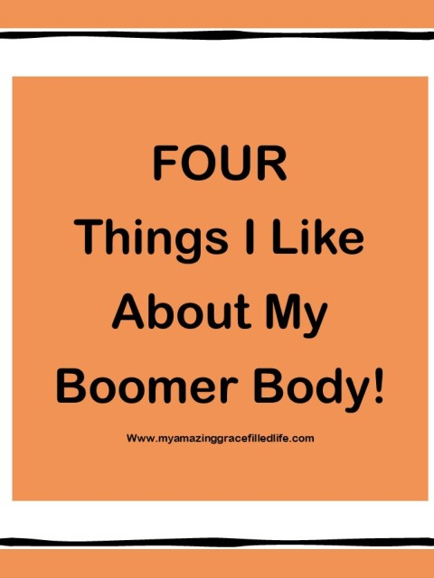 Four Things I Like About My Boomer Body