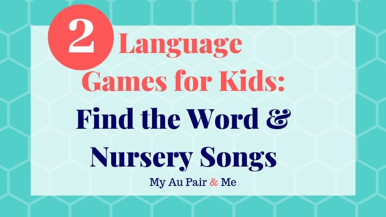 Two Language Games for Kids Find the Word and Nursery Songs - My Au Pair and Me