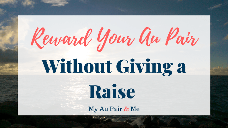 Reward Your Au Pair Without Giving a Raise