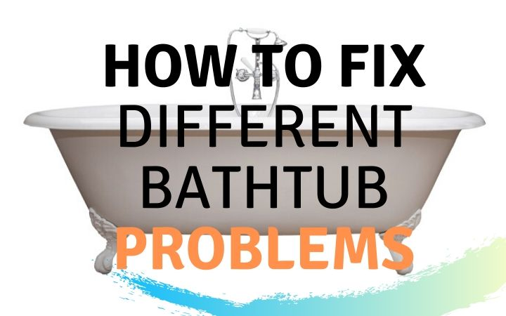How to Fix Different Bathtub Problems