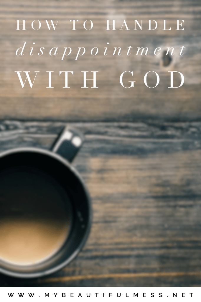 how to handle disappointment with God