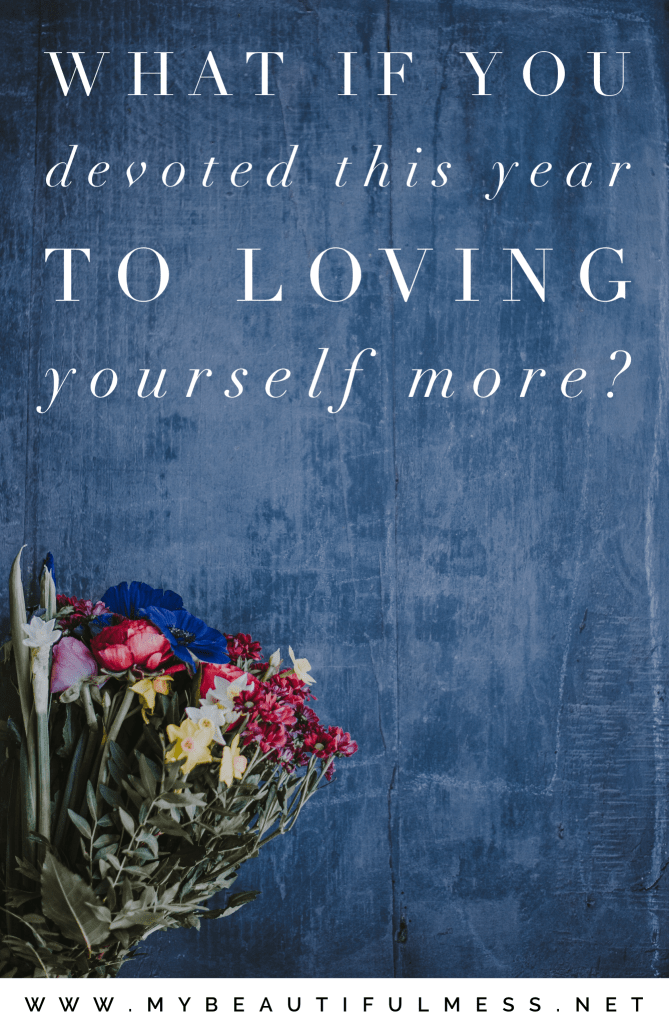 what if you devoted this year to loving yourself more